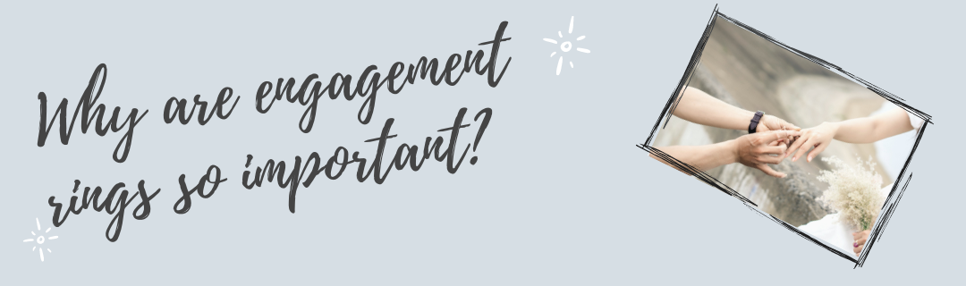 Why are engagement rings so important?