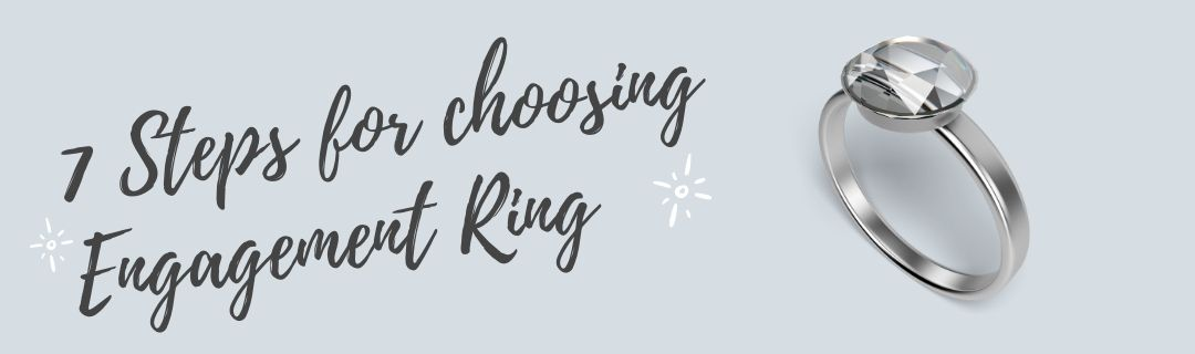 7 Steps for choosing the Perfect Engagement Ring