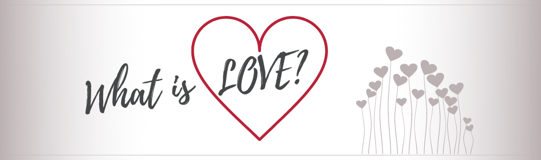 The Characteristics of Loving or  What is Love?